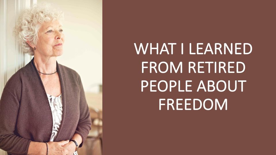 What I learned from retired people about freedom