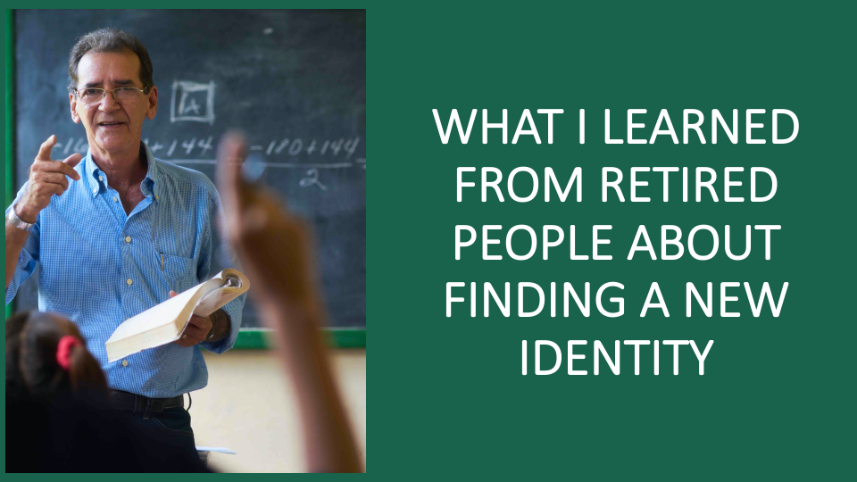 What I learned from retired people about finding a new identity